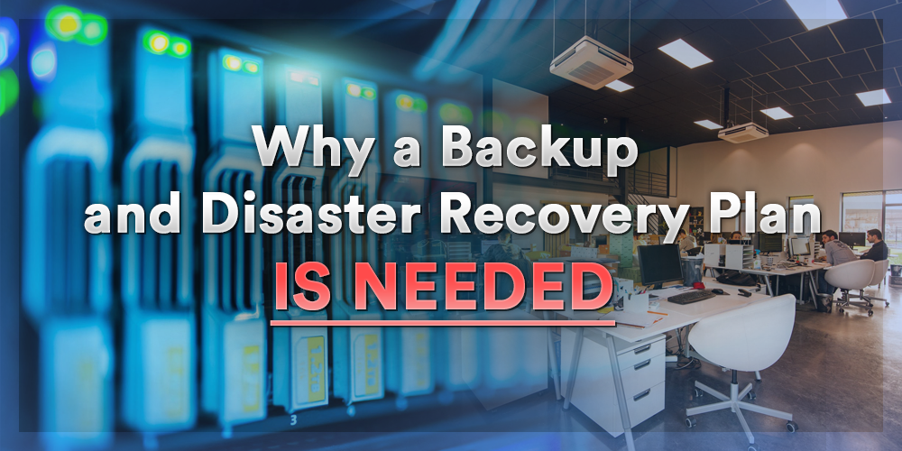 Why a Backup and Disaster Recovery Plan is Needed