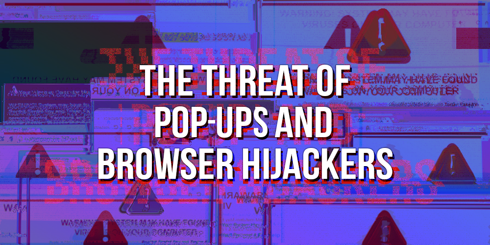 The Threat of Pop-ups and Browser Hijackers