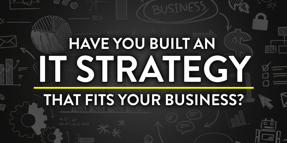 Have You Built an IT Strategy that Fits Your Business?